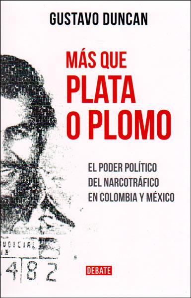 Más que plata o plomo. El poder político del narcotráfico en Colombia y México