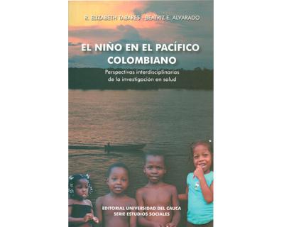 El niño en el pacífico colombiano. Perspectivas interdisciplinarias de la investigación en salud