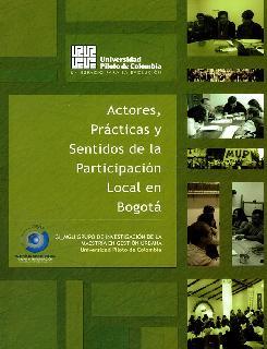 Actores, prácticas y sentidos de la participación local en Bogotá