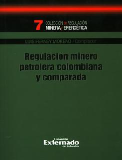 Regulación minero petrolera colombiana y comparada
