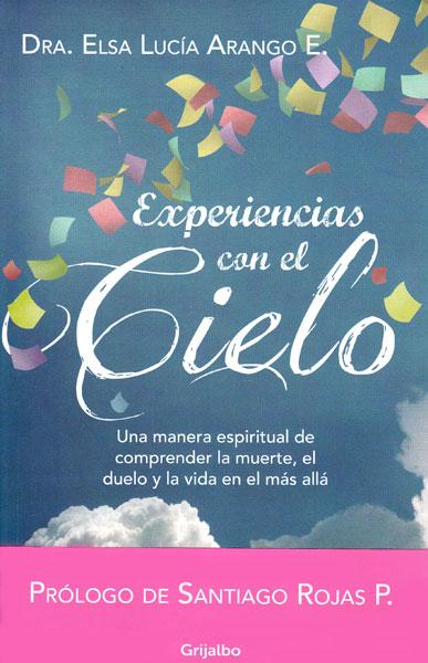 Experiencias con el cielo. Una manera espiritual de comprender la muerte, el duelo y la vida en el más allá