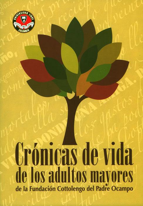 Crónicas de vida de los adultos mayores de la Fundación Cottolengo del Padre Ocampo