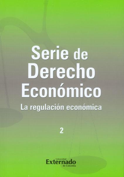 Serie de derecho económico 2. La regulación económica