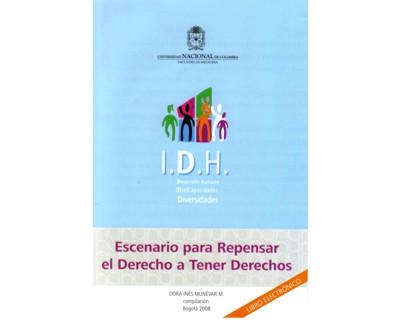 I. D. H. Escenario para repensar el derecho a tener derechos. Libro electrónico