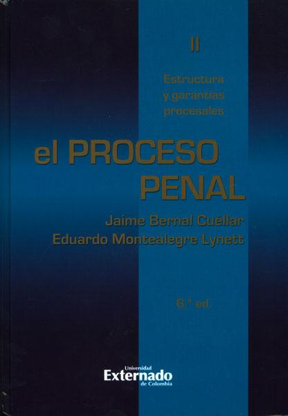 El proceso penal. Tomo II: estructura y garantías procesales