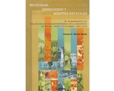 Silvícolas, siringueros y agentes estatales. El surgimiento de una sociedad transfroteriza en la Amazonia de Brasil, Perú y Colombia 1880-1932