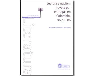 Lectura y nación: novela por entregas en Colombia, 1840-1880