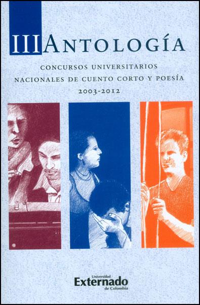III Antología. Concursos universitarios nacionales de cuento corto y poesía 2003-2012
