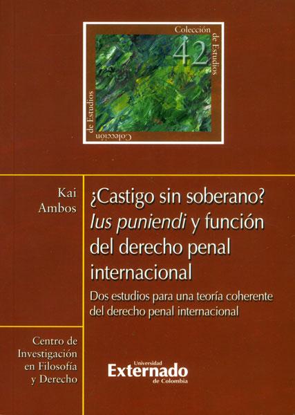 ¿Castigo sin soberano? Lus puniendi y función del derecho penal internacional. Dos estudios para una teoría coherente del derecho penal internacional