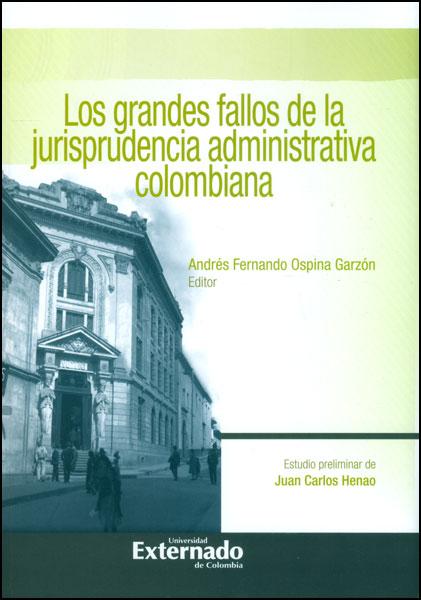 Los grandes fallos de la jurisprudencia administrativa colombiana