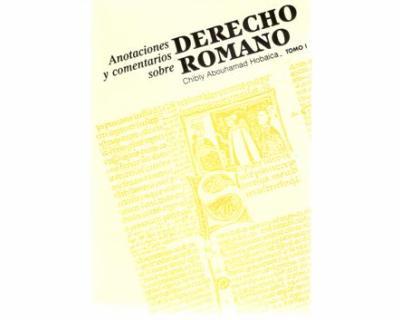 Anotaciones y comentarios sobre derecho romano Tomo I