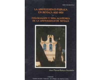 La Universidad publica en Boyacá 1850-1900. Financiación y vida académica de la Universidad de Boyacá