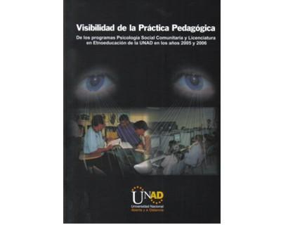 Visibilidad de la práctica pedagógica. De los programas Psicología Social Comunitaria y Licenciatura en Etnoeducación de la UNAD en los años 2005 y 2006. (Incluye CD)
