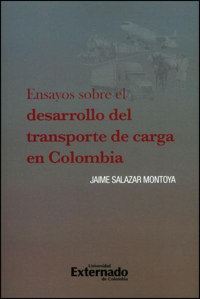 Ensayos sobre el desarrollo del transporte de carga en Colombia