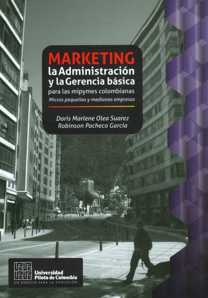 Marketing, la administración y la gerencia básica para las Mipymes colombianas. Micros pequeñas y medianas empresas
