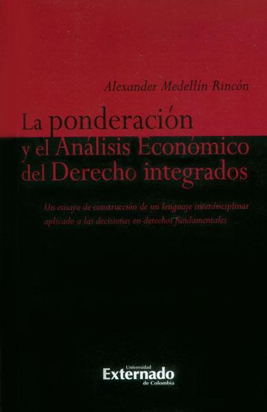 La ponderación y el análisis económico del derecho integrados. Un ensayo de construcción de un lenguaje interdisciplinar aplicado a las decisiones en derechos fundamentales