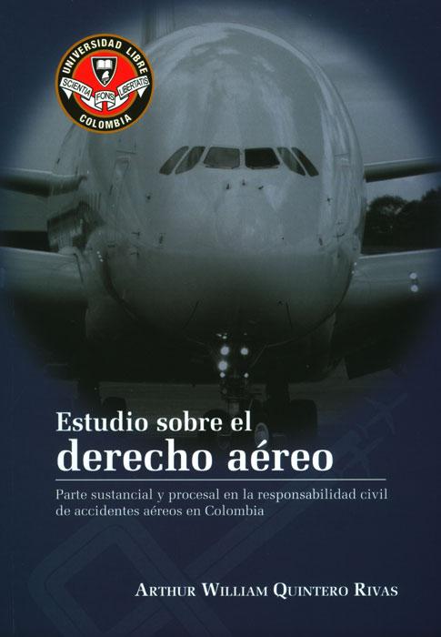 Estudio sobre el derecho aéreo: parte sustancial y procesal en la responsabilidad civil de accidentes aéreos en Colombia