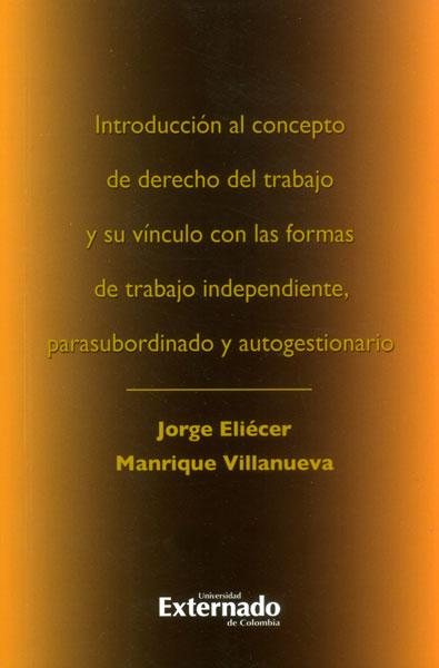 Introducción al concepto de derecho del trabajo y su vínculo con las formas de trabajo independiente, parasubordinado y autogestionario