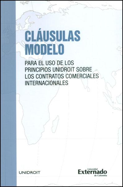 Cláusulas modelo. Para el uso de los principios UNIDROIT sobre los contratos comerciales internacionales