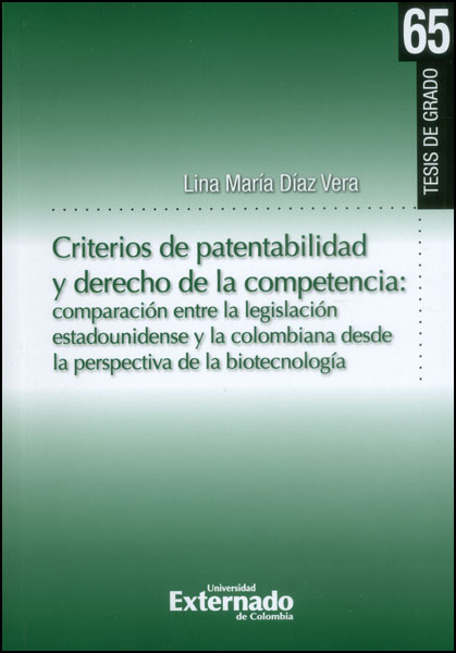 Criterios de patentabilidad y derecho de la competencia: comparación entre la legislación estadounidense y la colombiana desde la perspectiva de la biotecnología