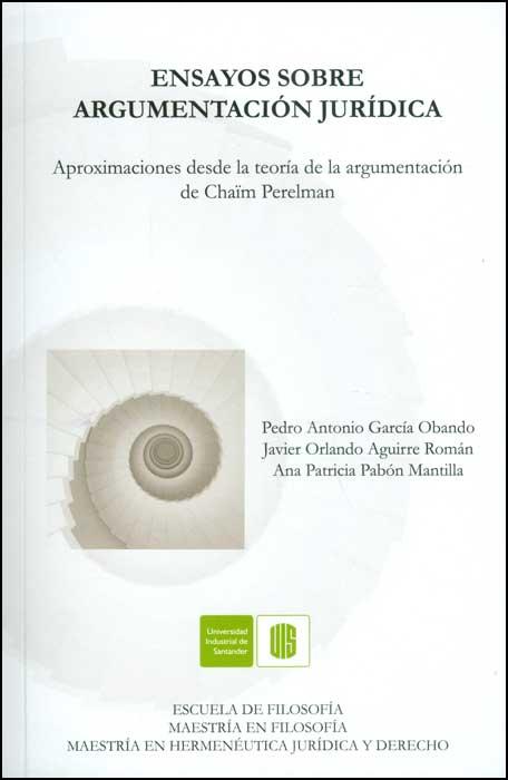 Ensayos sobre argumentación jurídica. Aproximaciones desde la teoría de la argumentación de Chaïm Perelman