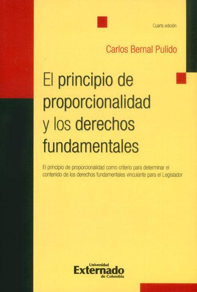 El principio de proporcionalidad y los derechos fundamentales. El principio de proporcionalidad como criterio para determinar el contenido de los derechos fundamentales vinculantes para el Legislador