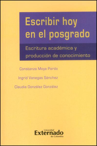 Escribir hoy en el posgrado. Escritura académica y producción de conocimiento
