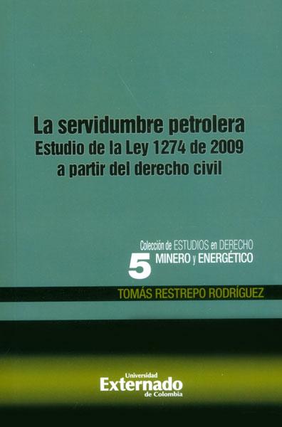 La servidumbre petrolera. Estudio de la Ley 1274 de 2009 a partir del derecho civil