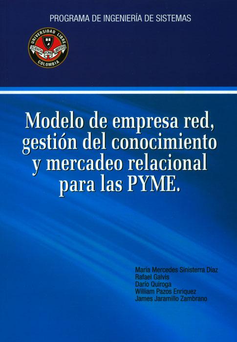 Modelo de empresa red, gestión del conocimiento y mercadeo relacional para las PYME