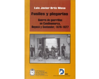 Fusiles y plegarias. Guerra de guerrillas en Cundinamarca, Boyacá y Santander, 1876-1877