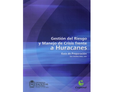 Gestión de riesgo y manejo de crisis frente a huracanes. Guía de preparación. Incluye CD