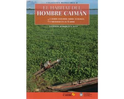 El hábitat del Hombre Caimán y otros estudios sobre ecología y sociedad en el Caribe