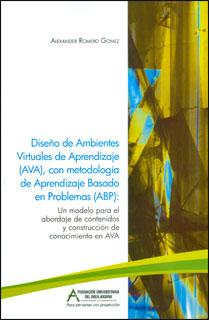 Diseño de ambientes virtuales de aprendizaje (AVA), con metodología de aprendizaje basado en problemas (ABP): un modelo para el abordaje de contenidos y construcción de conocimientos en AVA