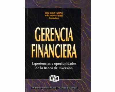 Gerencia financiera. Experiencias y oportunidades de la banca de inversión.
