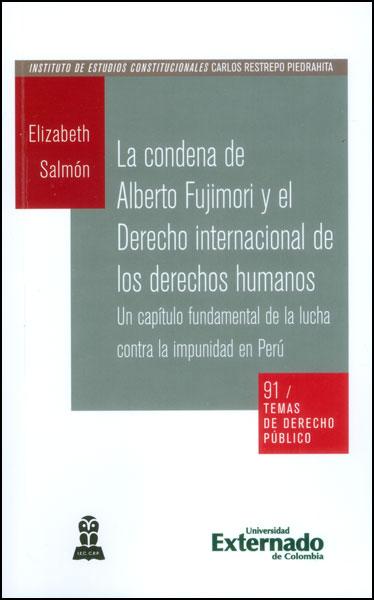 La condena de Alberto Fujimori y el derecho internacional de los derechos humanos. Un capítulo fundamental de la lucha contra la impunidad en Perú