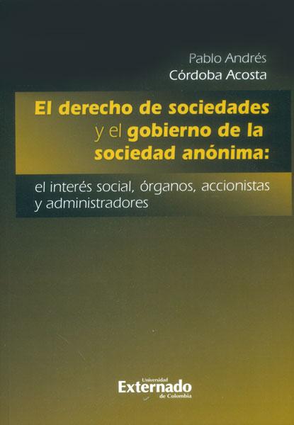 El derecho de sociedades y el gobierno de la sociedad anónima: el interés social, órganos, accionistas y administradores