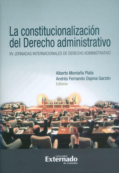 La constitucionalización del Derecho administrativo. XV jornadas internacionales de derecho administrativo