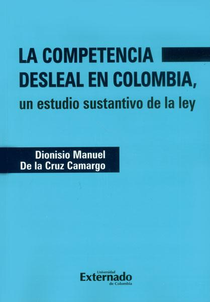 La competencia desleal en Colombia, un estudio sustantivo de la ley