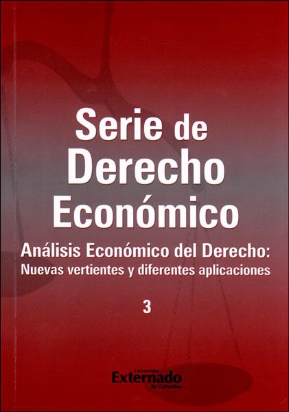 Serie de derecho económico 3. Análisis económico del Derecho: nuevas vertientes y diferentes aplicaciones