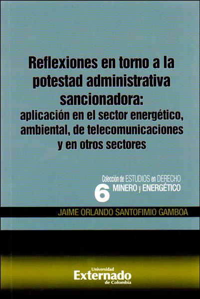 Reflexiones en torno a la potestad administrativa sancionadora: aplicación en el sector energético ambiental, de telecomunicaciones y en otros sectores