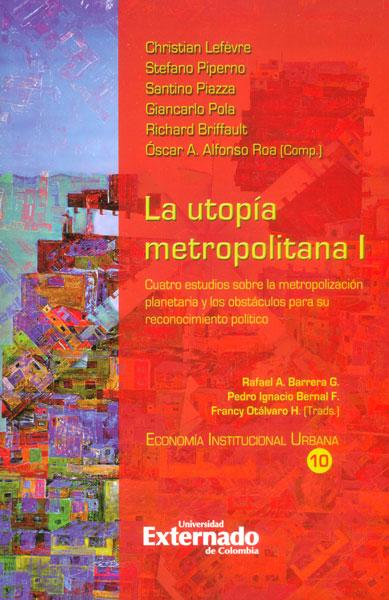 La utopía metropolitana I. Cuatro estudios sobre la metropolización planetaria y los obstáculos para su reconocimiento político