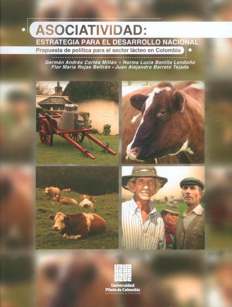 Asociatividad: estrategia para el desarrollo nacional. Propuesta política para el sector lácteo en Colombia