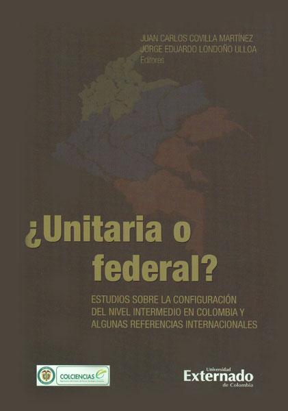 ¿Unitaria o federal? Estudios sobre la configuración del nivel intermedio en Colombia y algunas referencias internacionales