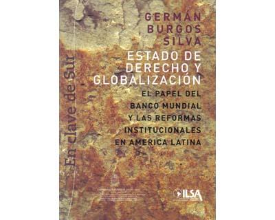 Estado de Derecho y globalización. El papel del Banco Mundial y las reformas institucionales en América Latina