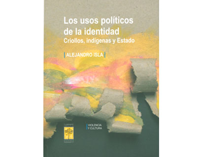 Los usos políticos de la identidad: criollos, indígenas y Estado