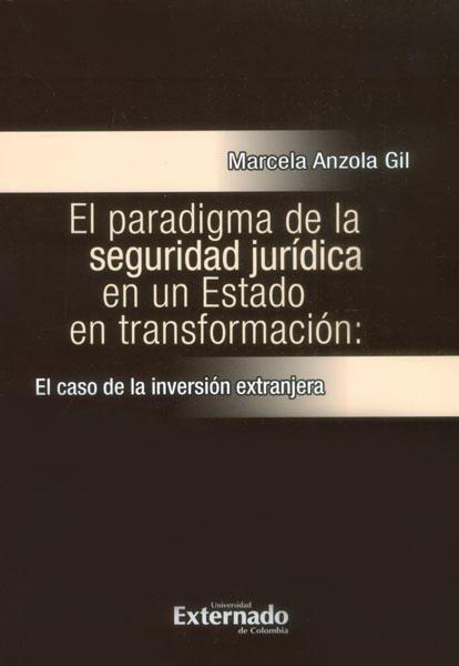 El paradigma de la seguridad jurídica en un Estado en transformación: el caso de la inversión extranjera