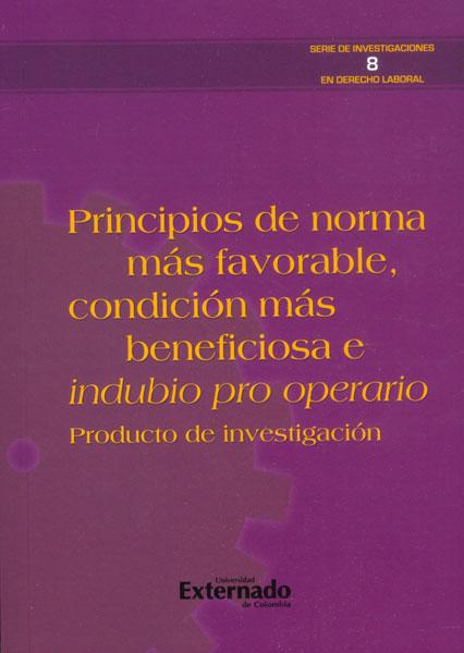 Principios de norma más favorable, condición más beneficiosa e indubio pro operario. Producto de investigación