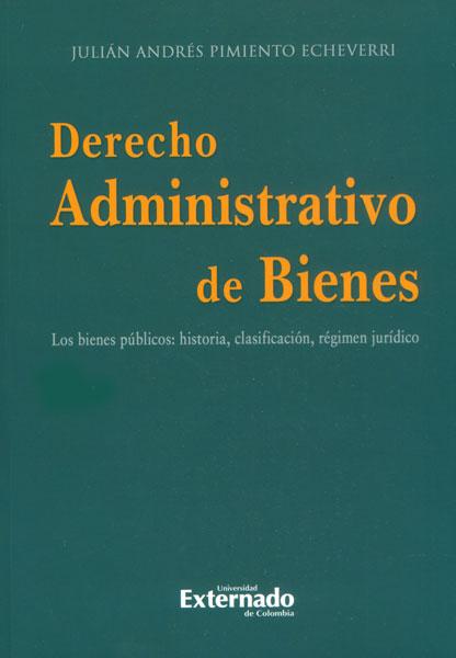 Derecho administrativo de bienes. Los bienes públicos: historia, clasificación, régimen jurídico