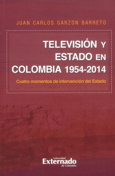 Televisión y Estado en Colombia 1954-2014. Cuatro momentos de intervención del Estado