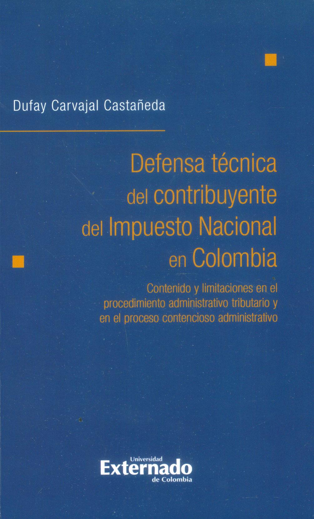 Defensa técnica del contribuyente del impuesto nacional en Colombia: contenido y limitaciones en el procedimiento administrativo tributario y en el proceso contencioso administrativo